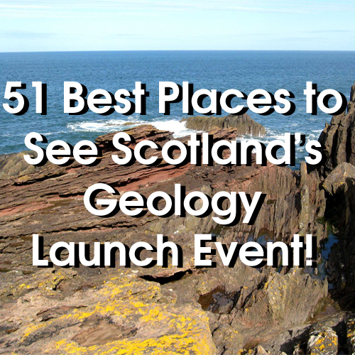 51 Best Places to See Scotland's Geology Launch Event!